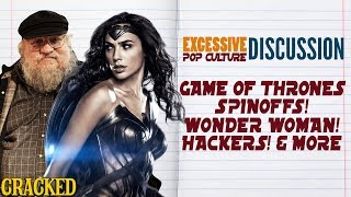 Game of Thrones Spinoffs! Wonder Woman! Hacking! - This Week In Excessive Pop Culture Discussion thumbnail