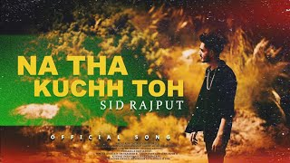 Na Tha Kuchh Toh - Sid Rajput (Official Song)   New Songs 2020