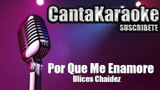 Por Que Me Enamore - Ulices Chaidez - Karaoke