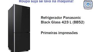 Refrigerador Panasonic Black Glass 423 L (BB52) - Primeiras impressões