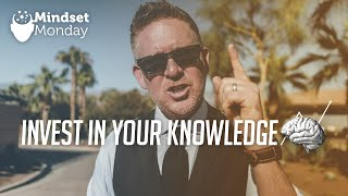 Invest in Your Knowledge | Mindset Monday
