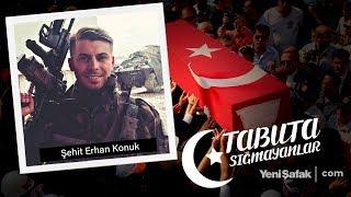 Tabuta Sığmayanlar: Şehit Erhan Konuk (56. Bölüm)