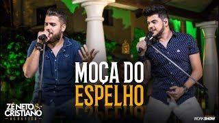 Zé Neto e Cristiano - MOÇA DO ESPELHO - Zé Neto e Cristiano Acústico thumbnail