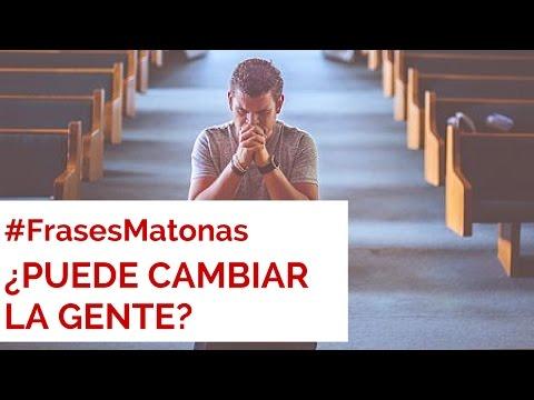 ¿Puede cambiar la gente? #FrasesMatonas - César Lozano
