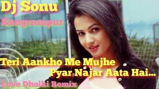 Teri Aankho Me Mujhe Pyar Najar Aata Hai Love Spcl Dholki Mix Dj Sonu Sangrampur(Munger)Bihar