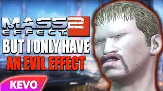 Mass Effect 2 but I only have an evil effect