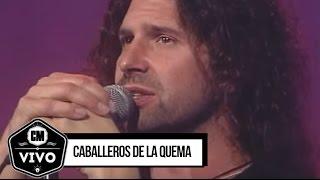 Caballeros de la Quema (En vivo)  - Show Completo - CM Vivo 2000