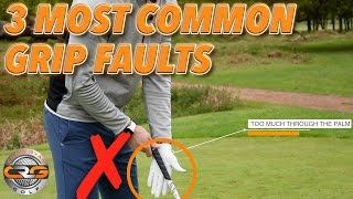THE 3 MOST COMMON GRIP FAULTS