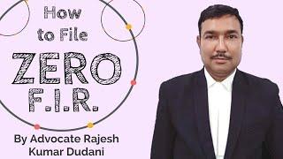 How to file Zero F.I.R. ??? Explained by Advocate Rajesh Kumar Dudani