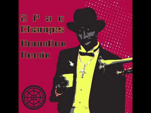 2pac - Changes (BoomBox Remix)