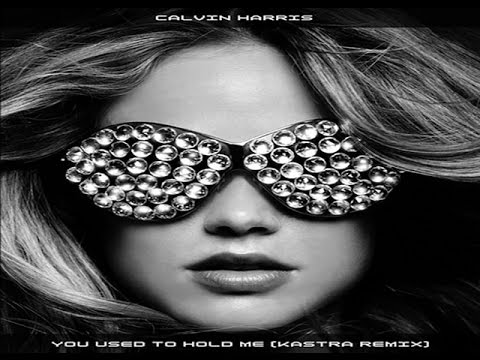 Calvin Harris - You Used To Hold Me (Kastra Remix)