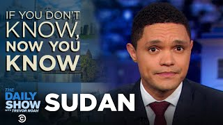 Download If You Don't Know, Now You Know: Sudan | The Daily Show Mp3 and Videos