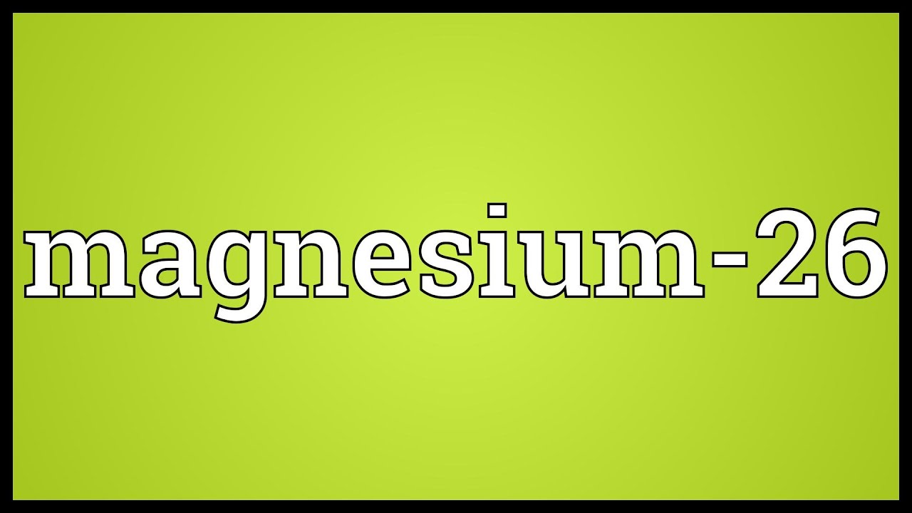Magnesium 26 meaning youtube magnesium 26 meaning ccuart Choice Image
