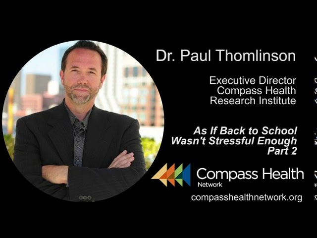 As If Going Back to School Wasn't Stressful Enough - Part 2 - Dr. Paul Thomlinson - Compass Health