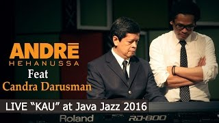 Andre Hehanussa Ft. Candra Darusman - Kau (Live At Java Jazz 2016)