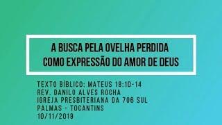 A busca pela ovelha perdida como expressão do amor de Deus  - Rev. Danilo Alves - 10/11/2019
