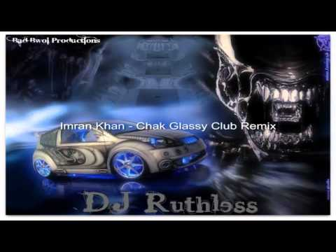 DJ Ruthless - Imran Khan - Chak Glassy Club Remix.mp4
