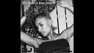 We could've been friends-Ghetto Zouk Remix-Dj Radikal