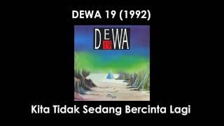 Dewa19 - Kita Tidak Sedang Bercinta Lagi (Lirik)