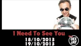 7° puntata nel Deejay Time su Radio Dee Jay il 18 10 2013 I Need To See You)