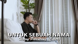 UNTUK SEBUAH NAMA PANCE PONDAAG - HARRY PARINTANG (COVER)