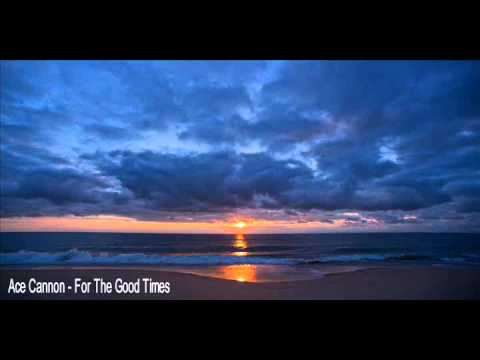 Ace Cannon - For The Good Times.wmv
