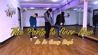 This Party Is Over Now - Yo Yo Honey Singh[Dance Cover | Choreography - Nabin Lama ]