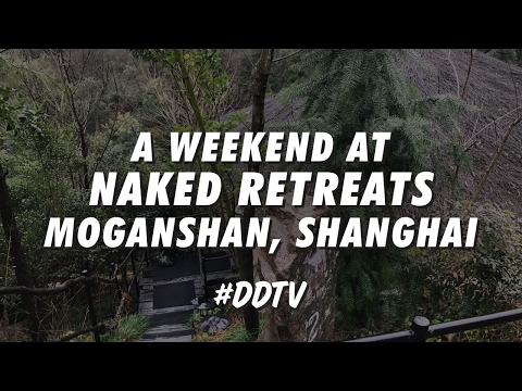 NAKED RETREATS - MOGANSHAN, SHANGHAI • #DDTV