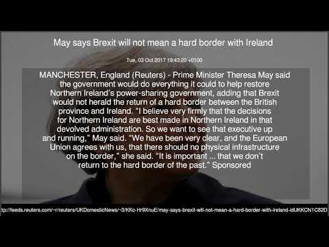 May says Brexit will not mean a hard border with Ireland