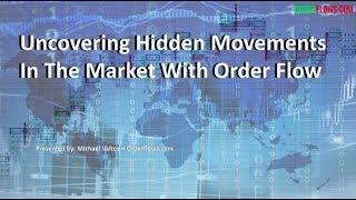 Uncovering Hidden Movements In The Market With Order Flow Webinar Investor Inspiration Nov 16 2018