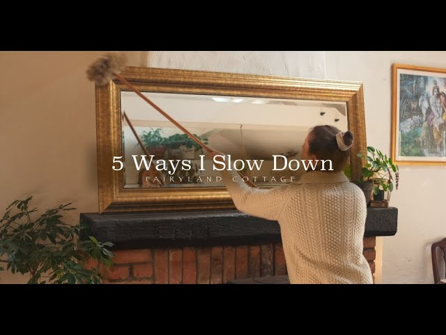 5 Ways I Slow Down