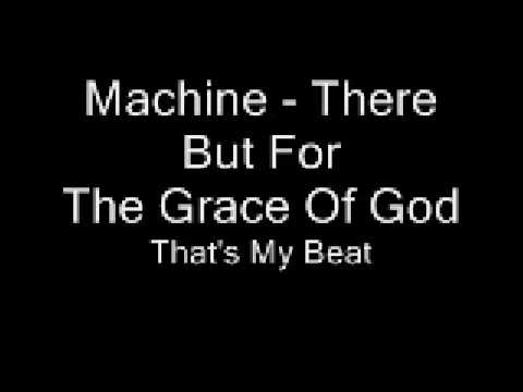 Machine - There But For The Grace Of God
