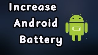 How To Increase Android Battery Life || For Both Non Rooted And Rooted Devices