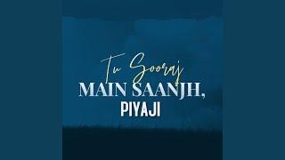 Tu Sooraj Main Saanjh, Piyaji