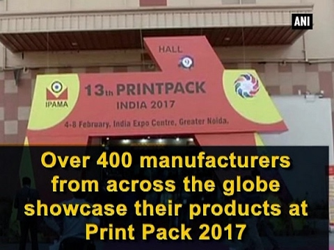 Over 400 manufacturers from across the globe showcase their products at Print Pack 2017 - ANI #News