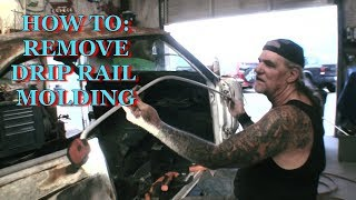 How To: Remove Drip Rail Molding On Classic Cars And Trucks