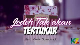 JODOH YANG TERTUNDA,  Short Movie Soundtrack,  JODOH TAK AKAN TERTUKAR