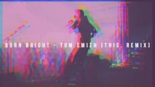 Burn Bright - Tom Smith [This. Remix]