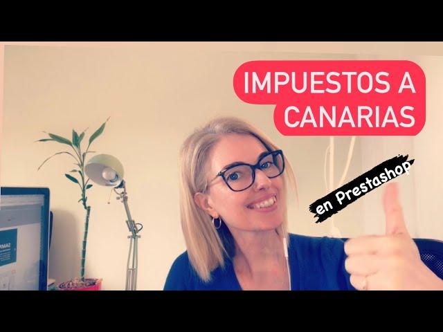 Impuestos a Canarias en Prestashop: cómo configurarlos correctamente para no tener problemas
