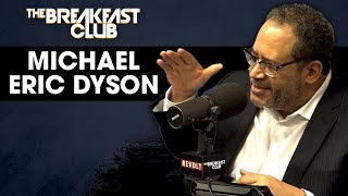 Michael Eric Dyson Explains His Beef With Cancel Culture, Kamala Harris Backlash + More