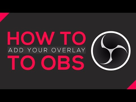 how-to-add-your-overlay-to-obs-studio-(2018-tutorial)