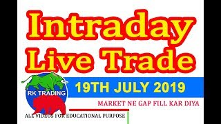 INTRADAY LIVE TRADE FOR 19TH JULY 2019