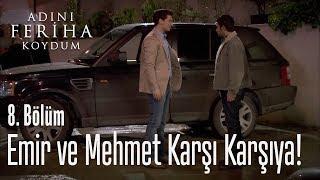 Emir ve Mehmet karşı karşıya! - Adını Feriha Koydum 8. Bölüm