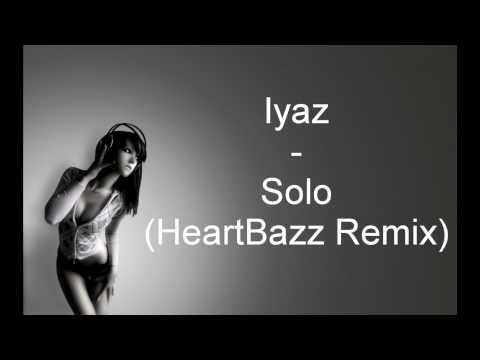 Iyaz - Solo (HeartBazz Remix)