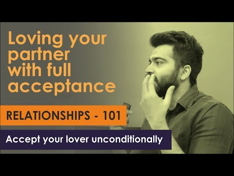 Accept your lover unconditionally | Relationships - 101