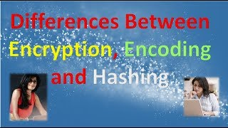Differences Between Encryption, Encoding and Hashing