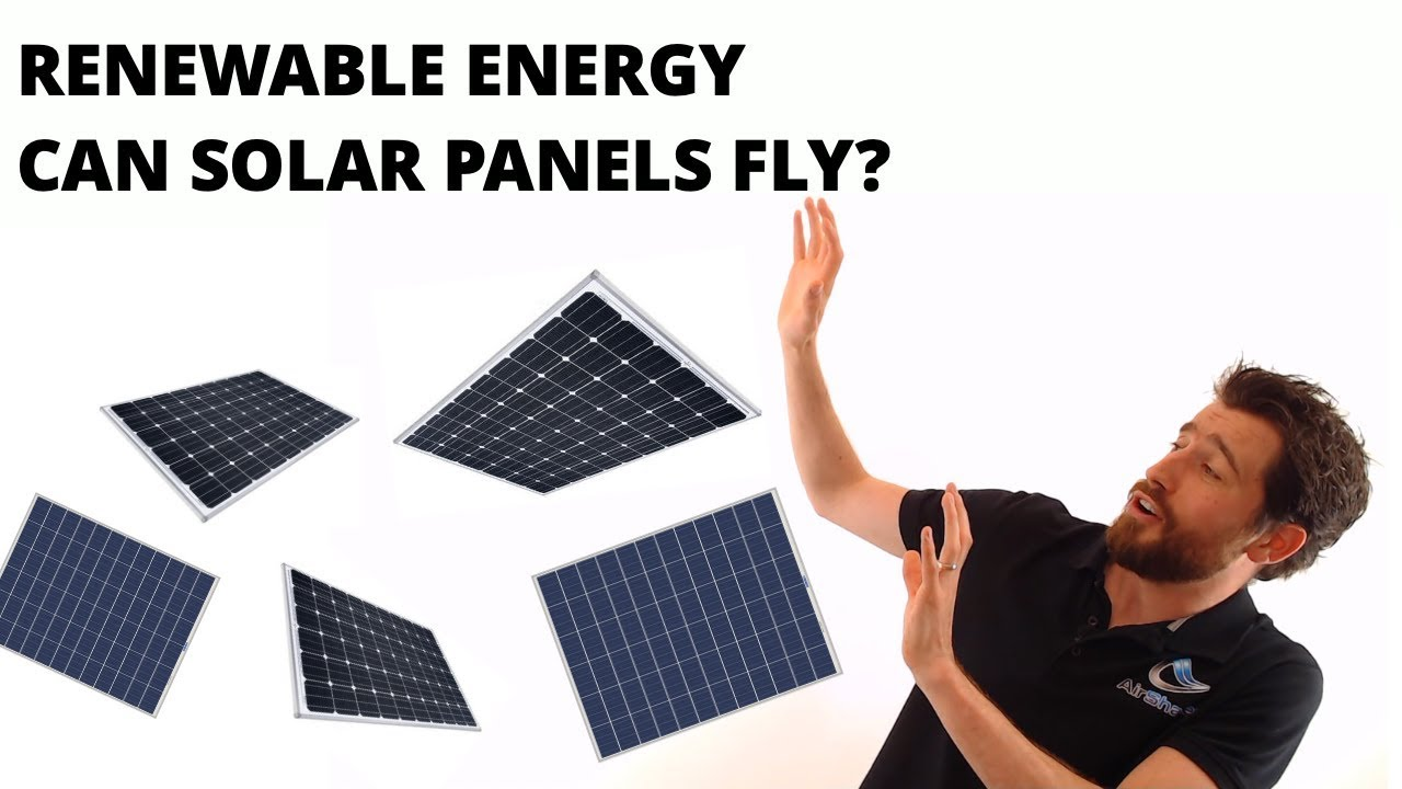 Renewable Energy - Solar Panels Can... Fly?
