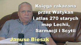 Księga zakazana przez Watykan i atlas 270 starych map Lechii, Sarmacji i Scytii - Janusz Bieszk
