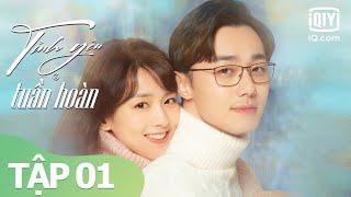 Phim Ngôn Tình Hay 2021 | Tình Yêu Tuần Hoàn Tập 01 | iQiyi Vietnam