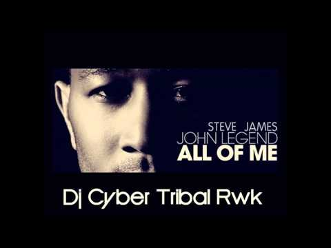 STEVE JAMES JOHN LEGEND - ALL OF ME DJ CYBER TRIBAL MIX